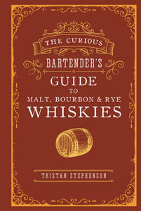 The Curious Bartender: an Odyssey of Malt, Bourbon & Rye Whiskies (smaller size)