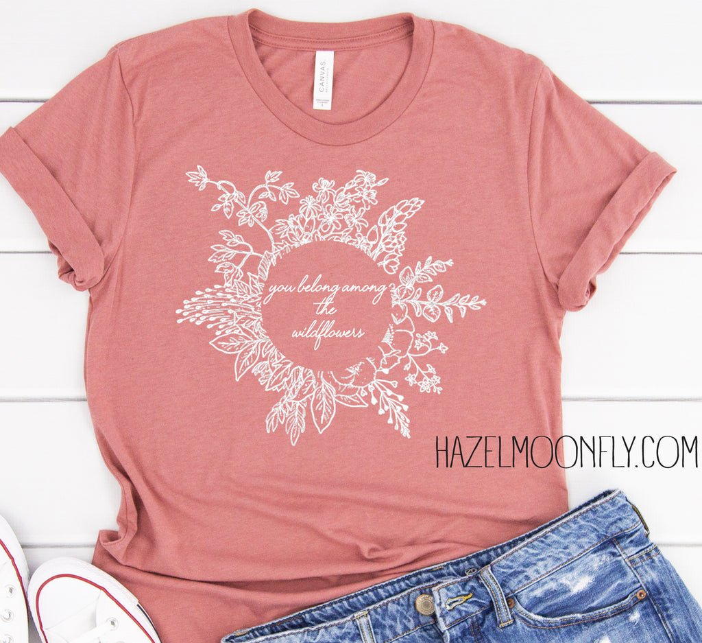 You Belong Among the Wildflowers Women's T (5 Colors Available!)