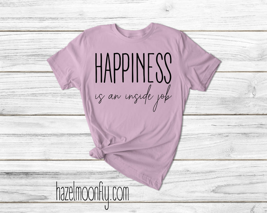 HAPPINESS is an INSIDE job T (5 Colors Available)