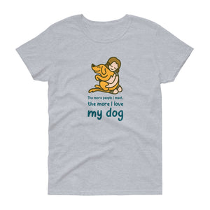 Women's t-shirt The More I Meet People The More I Love My Dog