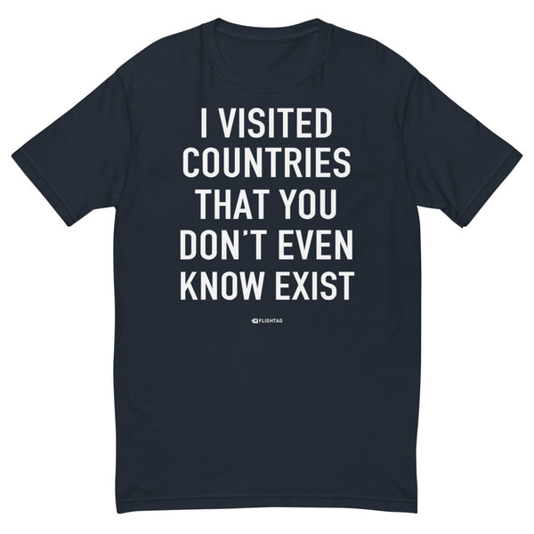 I Visited Countries That You Don't Even Know Exist Tee