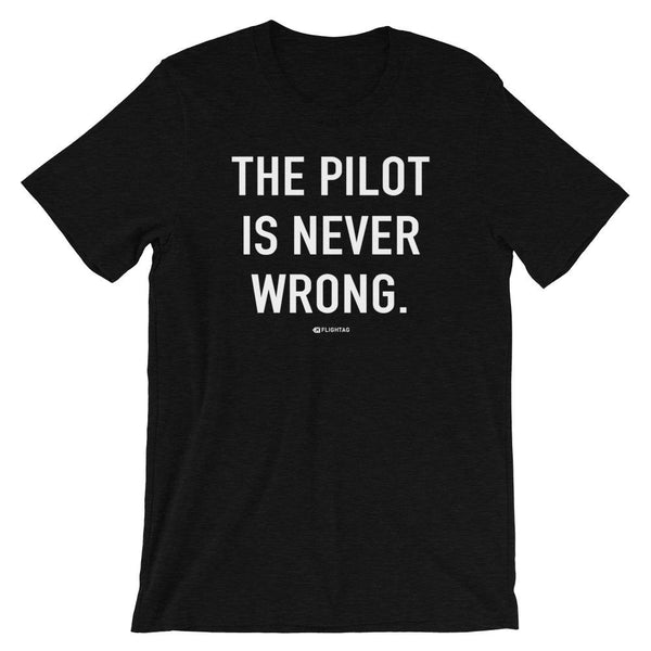 The Pilot Is Never Wrong T-Shirt black heather Travel Design T Shirt And Printed Hoodies Vacation Sweatshirt One Gift Airportag Iconspeak Aviation Shop Travlshop Wanderlust PilotMall JetSeam Aviator Gear Travel Notes Wild Blue