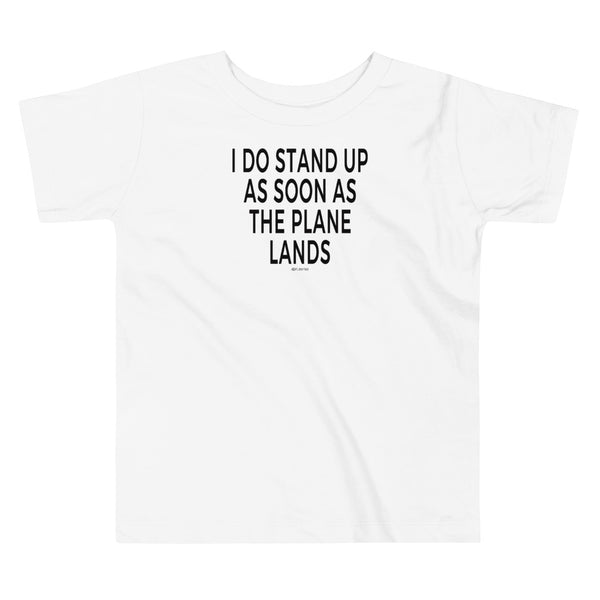I Do Stand Up - Toddler T-Shirt white Travel Design T Shirt And Printed Hoodies Vacation Sweatshirt One Gift Airportag Iconspeak Aviation Shop Travlshop Wanderlust PilotMall JetSeam Aviator Gear Travel Notes Wild Blue