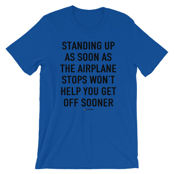 Standing Up As Soon As The Airplane Stops T-Shirt true royal Travel Design T Shirt And Printed Hoodies Vacation Sweatshirt One Gift Airportag Iconspeak Aviation Shop Travlshop Wanderlust PilotMall JetSeam Aviator Gear Travel Notes Wild Blue