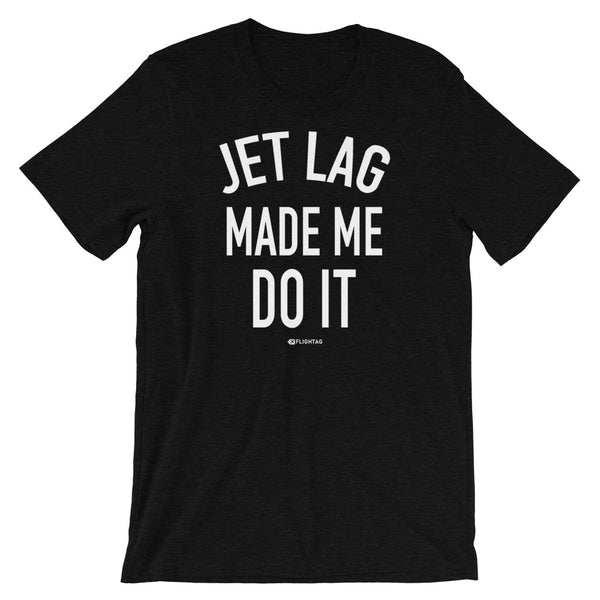 Jet Lag Made Me Do It T-Shirt black heather And Printed Hoodies Vacation Sweatshirt One Gift Airportag Iconspeak Shop Travlshop Wanderlust PilotMall JetSeam Aviator Gear Travel Notes Wild Blue MyPilotStore Sportys Spreadshirt aviationshirts theaviationstore flightstore pilotexpressions aviationlifeclothing jetstream bobspilotshop piloteyesstore skygeek sportys aviatorwebsite aircraft mechanicshirts siu aviation pilot aeroplane pilotshop aviationclothing24 auburn flyawayapparel skysupplyusa