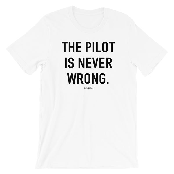The Pilot Is Never Wrong T-Shirt white Travel Design T Shirt And Printed Hoodies Vacation Sweatshirt One Gift Airportag Iconspeak Aviation Shop Travlshop Wanderlust PilotMall JetSeam Aviator Gear Travel Notes Wild Blue