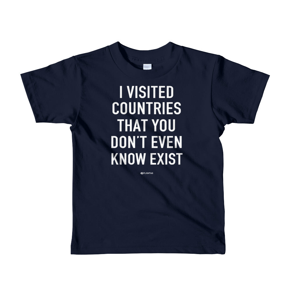 I Visited Countries That You Don't Even Know Exist - Kids T-Shirt
