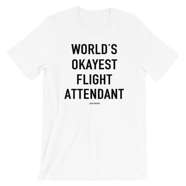 World's Okayest Flight Attendant T-Shirt white And Printed Hoodies Vacation Sweatshirt One Gift Airportag Iconspeak Shop Travlshop Wanderlust PilotMall JetSeam Aviator Gear Travel Notes Wild Blue MyPilotStore Sportys Spreadshirt aviationshirts theaviationstore flightstore pilotexpressions aviationlifeclothing jetstream bobspilotshop piloteyesstore skygeek sportys aviatorwebsite aircraft mechanicshirts siu aviation pilot aeroplane pilotshop aviationclothing24 auburn flyawayapparel skysupplyusa