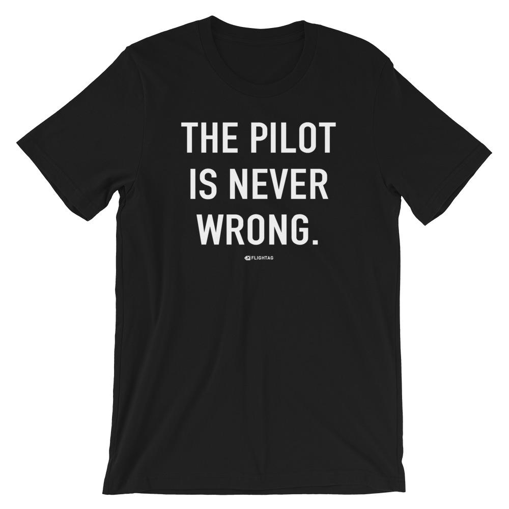The Pilot Is Never Wrong T-Shirt black Travel Design T Shirt And Printed Hoodies Vacation Sweatshirt One Gift Airportag Iconspeak Aviation Shop Travlshop Wanderlust PilotMall JetSeam Aviator Gear Travel Notes Wild Blue