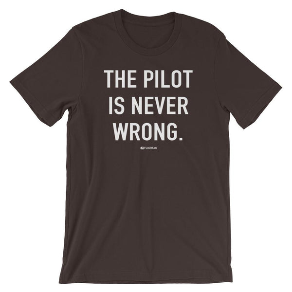 The Pilot Is Never Wrong T-Shirt brown Travel Design T Shirt And Printed Hoodies Vacation Sweatshirt One Gift Airportag Iconspeak Aviation Shop Travlshop Wanderlust PilotMall JetSeam Aviator Gear Travel Notes Wild Blue