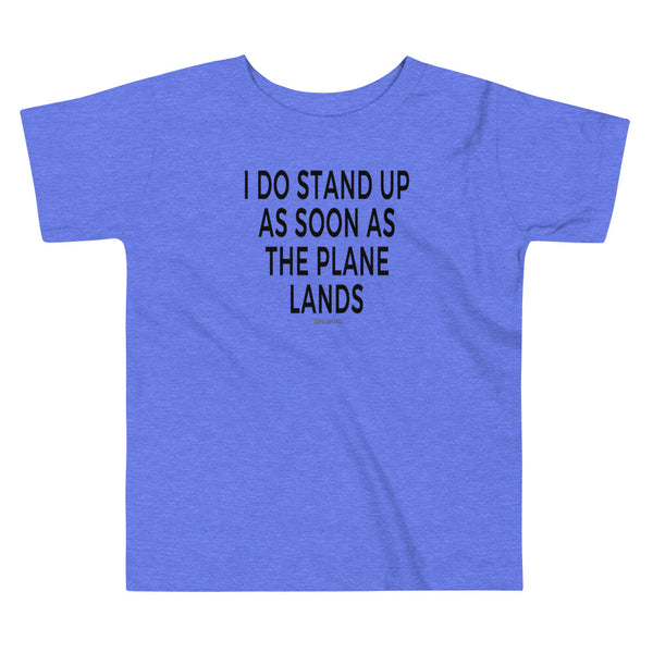 I Do Stand Up - Toddler T-Shirt heather columbia blue Travel Design T Shirt And Printed Hoodies Vacation Sweatshirt One Gift Airportag Iconspeak Aviation Shop Travlshop Wanderlust PilotMall JetSeam Aviator Gear Travel Notes Wild Blue