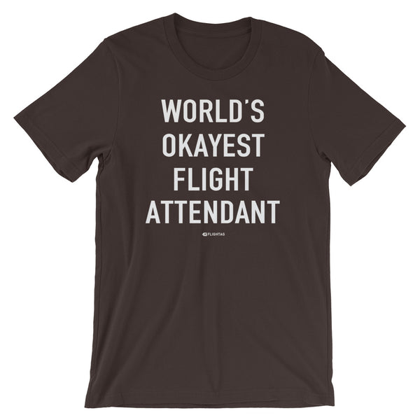 World's Okayest Flight Attendant T-Shirt brown And Printed Hoodies Vacation Sweatshirt One Gift Airportag Iconspeak Shop Travlshop Wanderlust PilotMall JetSeam Aviator Gear Travel Notes Wild Blue MyPilotStore Sportys Spreadshirt aviationshirts theaviationstore flightstore pilotexpressions aviationlifeclothing jetstream bobspilotshop piloteyesstore skygeek sportys aviatorwebsite aircraft mechanicshirts siu aviation pilot aeroplane pilotshop aviationclothing24 auburn flyawayapparel skysupplyusa