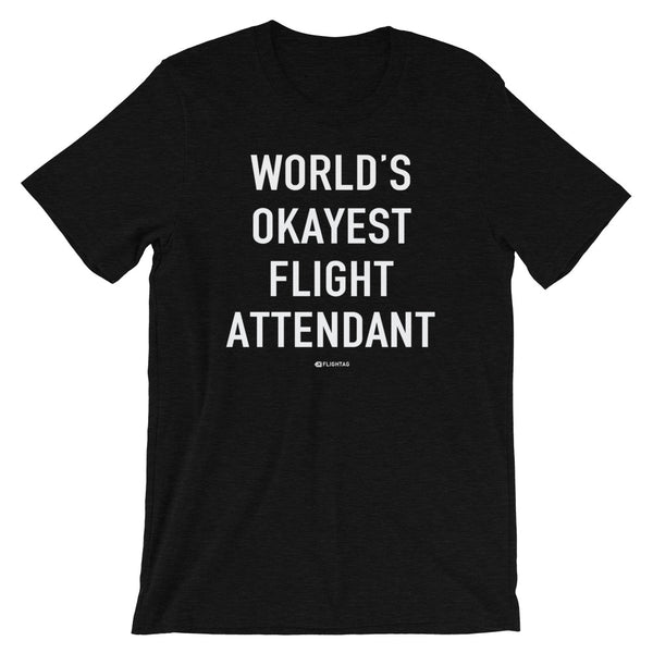 World's Okayest Flight Attendant T-Shirt black heather And Printed Hoodies Vacation Sweatshirt One Gift Airportag Iconspeak Shop Travlshop Wanderlust PilotMall JetSeam Aviator Gear Travel Notes Wild Blue MyPilotStore Sportys Spreadshirt aviationshirts theaviationstore flightstore pilotexpressions aviationlifeclothing jetstream bobspilotshop piloteyesstore skygeek sportys aviatorwebsite aircraft mechanicshirts siu aviation pilot aeroplane pilotshop aviationclothing24 auburn flyawayapparel skysupplyusa