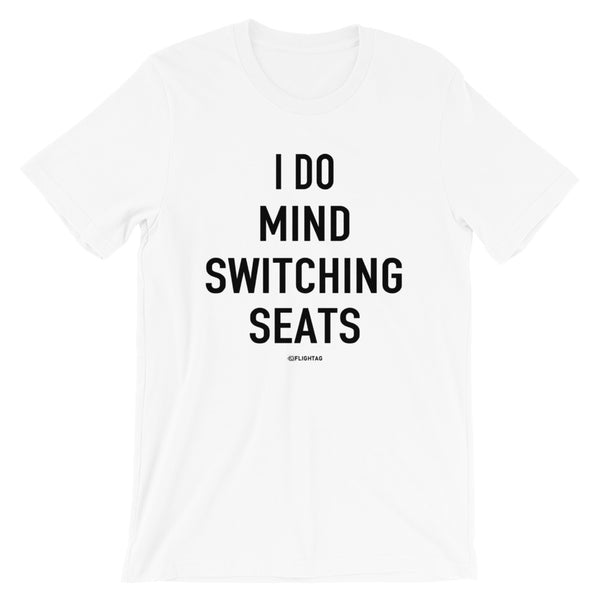 I Do Mind Switching Seats T-Shirt white Travel Design T Shirt And Printed Hoodies Vacation Sweatshirt One Gift Airportag Iconspeak Aviation Shop Travlshop Wanderlust PilotMall JetSeam Aviator Gear Travel Notes Wild Blue