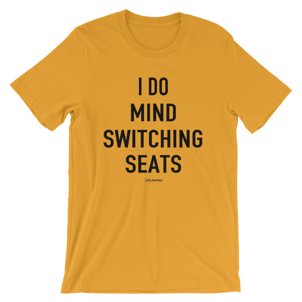 I Do Mind Switching Seats T-Shirt mustard Travel Design T Shirt And Printed Hoodies Vacation Sweatshirt One Gift Airportag Iconspeak Aviation Shop Travlshop Wanderlust PilotMall JetSeam Aviator Gear Travel Notes Wild Blue