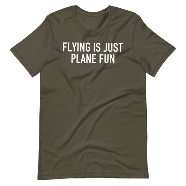 Flying Is Just Plane Fun T-Shirt army