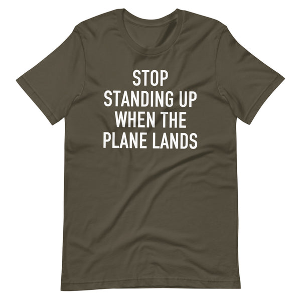 Stop Standing When The Plane Lands T-Shirt army