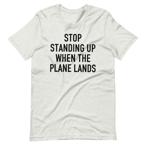 Stop Standing When The Plane Lands T-Shirt white