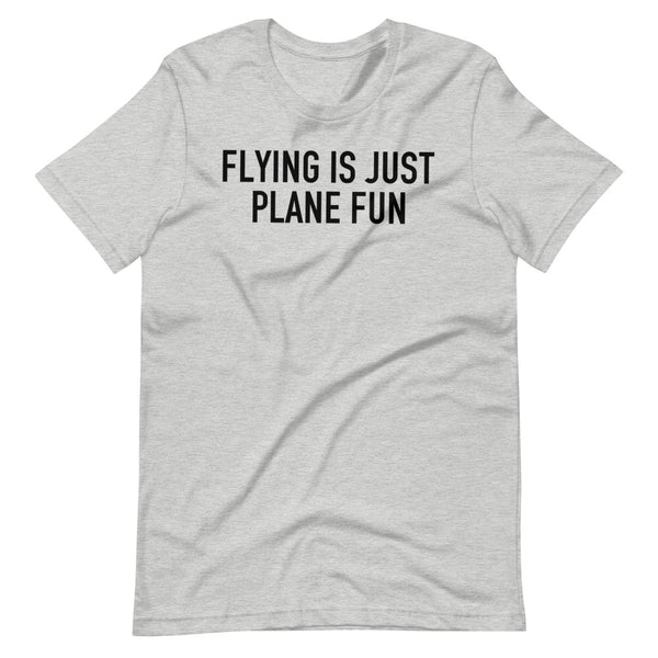 Flying Is Just Plane Fun T-Shirt ash