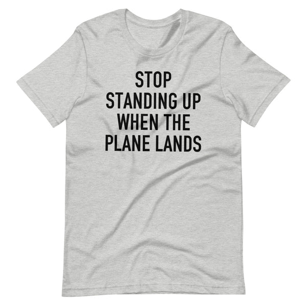 Stop Standing When The Plane Lands T-Shirt ash