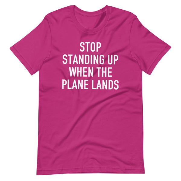 Stop Standing When The Plane Lands T-Shirt pink berry