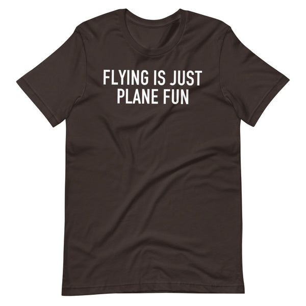 Flying Is Just Plane Fun T-Shirt brown