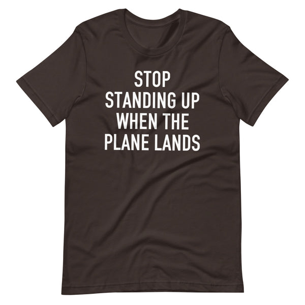 Stop Standing When The Plane Lands T-Shirt brown