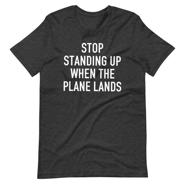 Stop Standing When The Plane Lands T-Shirt grey heather