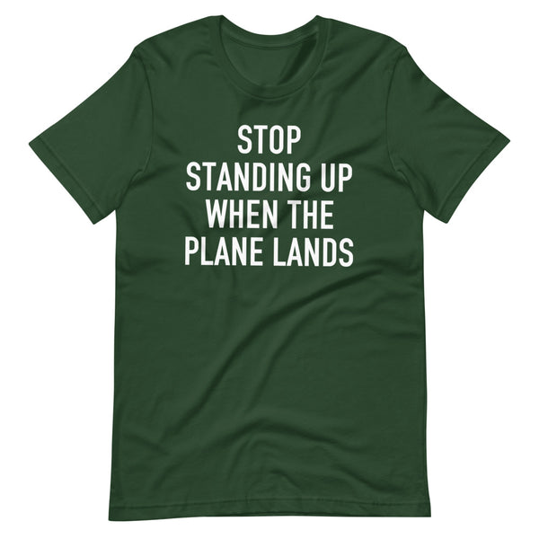 Stop Standing When The Plane Lands T-Shirt green