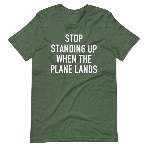 Stop Standing When The Plane Lands T-Shirt leaf