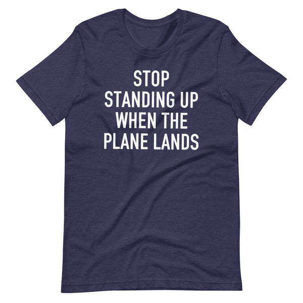 Stop Standing When The Plane Lands T-Shirt navy heather