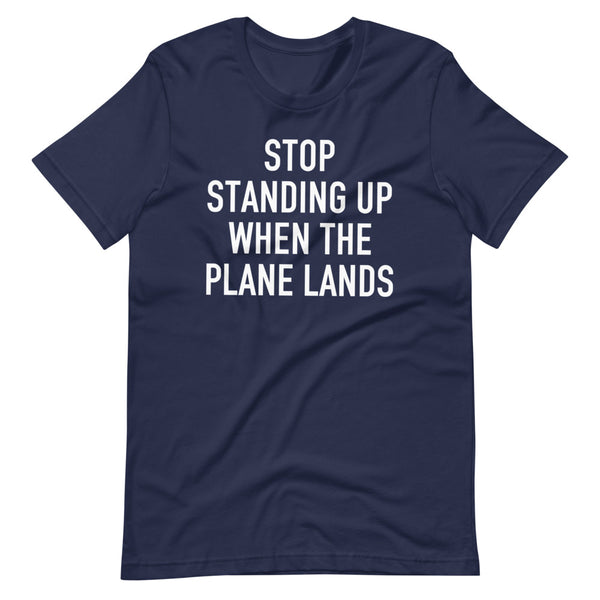 Stop Standing When The Plane Lands T-Shirt navy