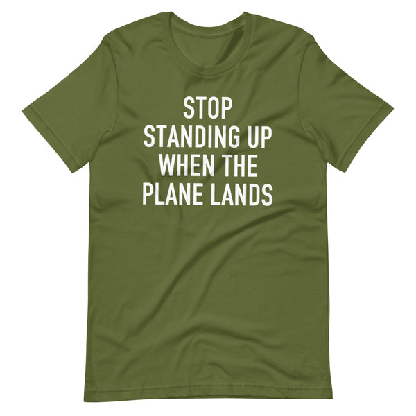 Stop Standing When The Plane Lands T-Shirt olive