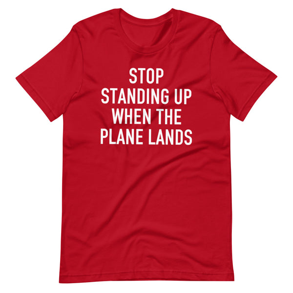Stop Standing When The Plane Lands T-Shirt red