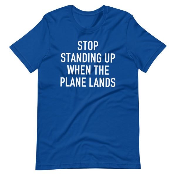 Stop Standing When The Plane Lands T-Shirt blue