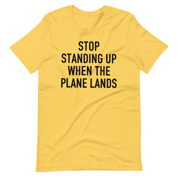 Stop Standing When The Plane Lands T-Shirt yellow