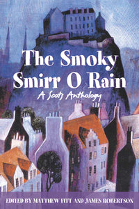 The Smoky Smirr O Rain: A Scots Anthology
