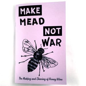 Make Mead, Not War: The Making & Sharing of Honey Wine | Microcosm Publishing