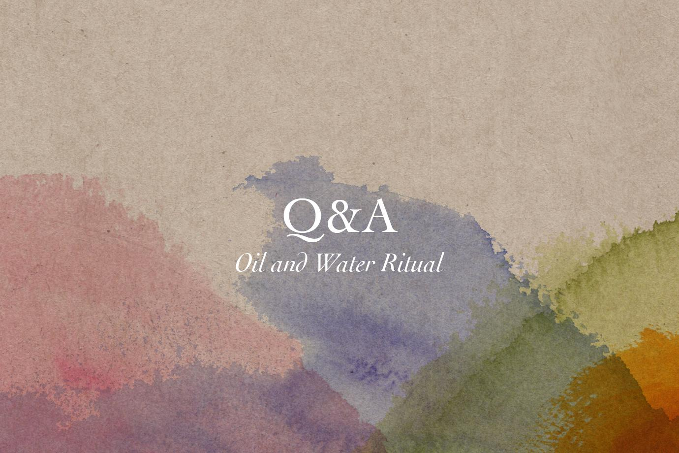 Q & A: Oil and Water Ritual