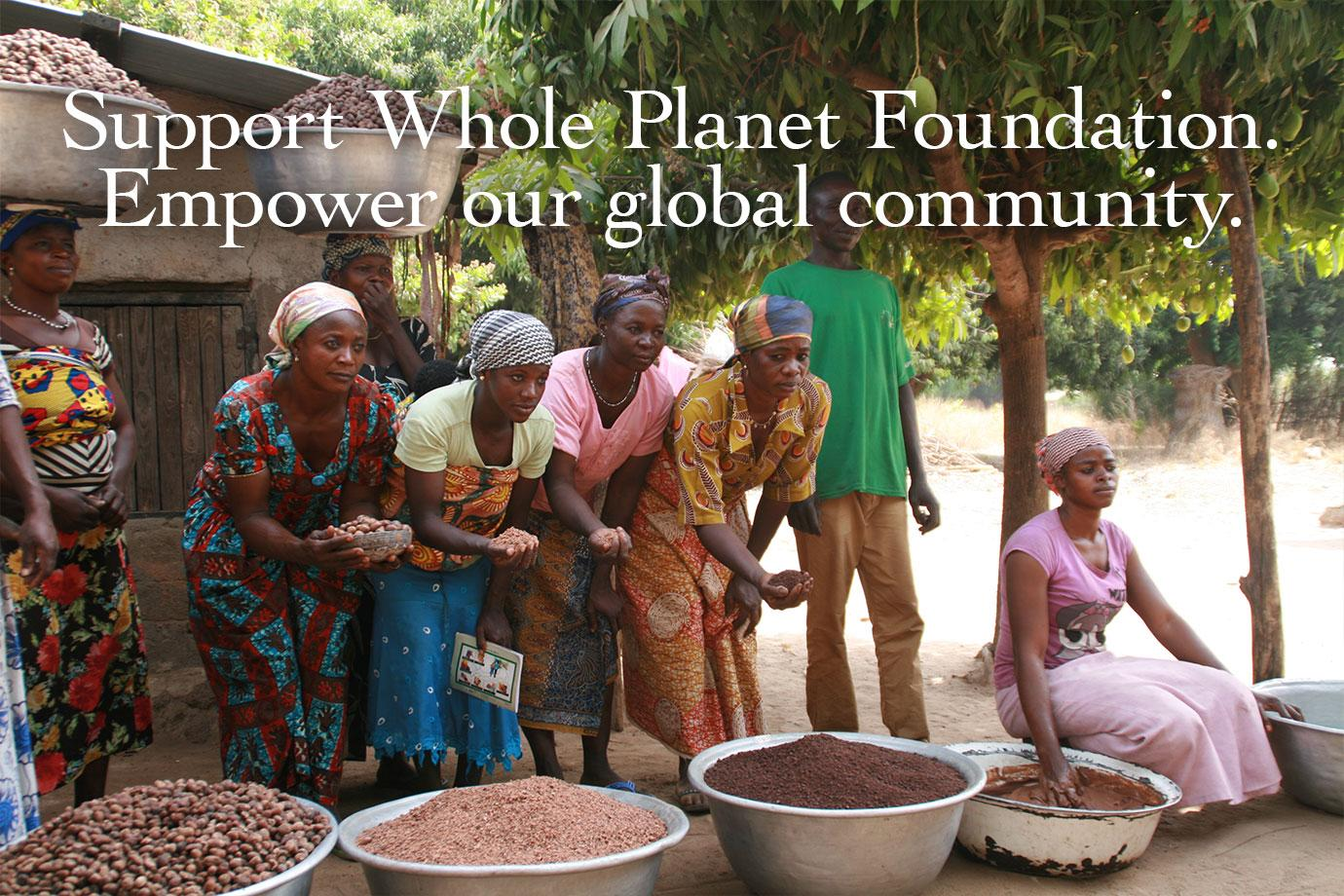 Support Whole Planet Foundation. Empower our global community.
