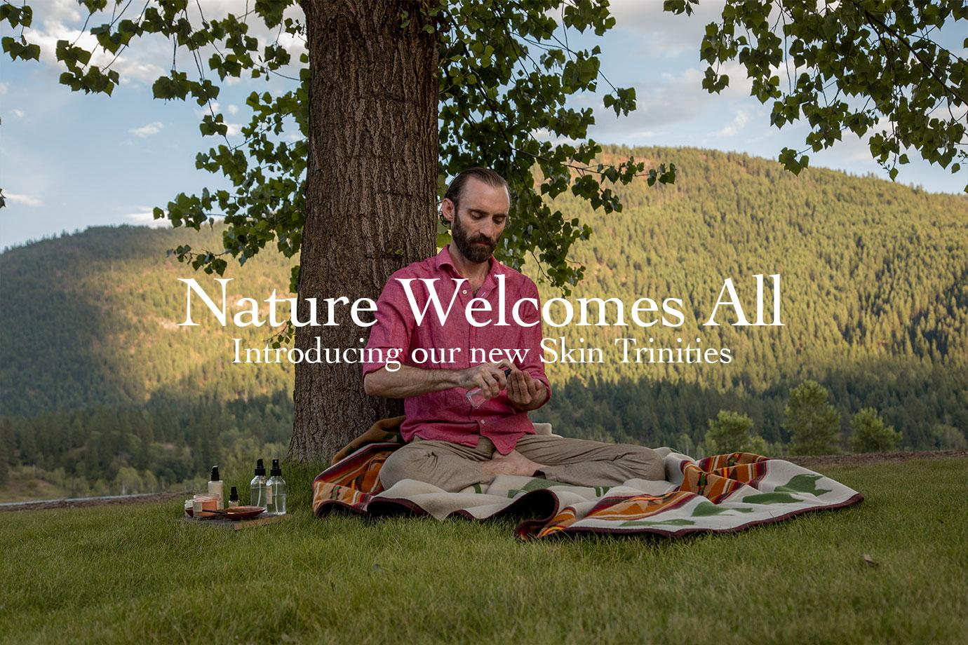 Nature Welcomes All ~ Introducing Skin Trinities