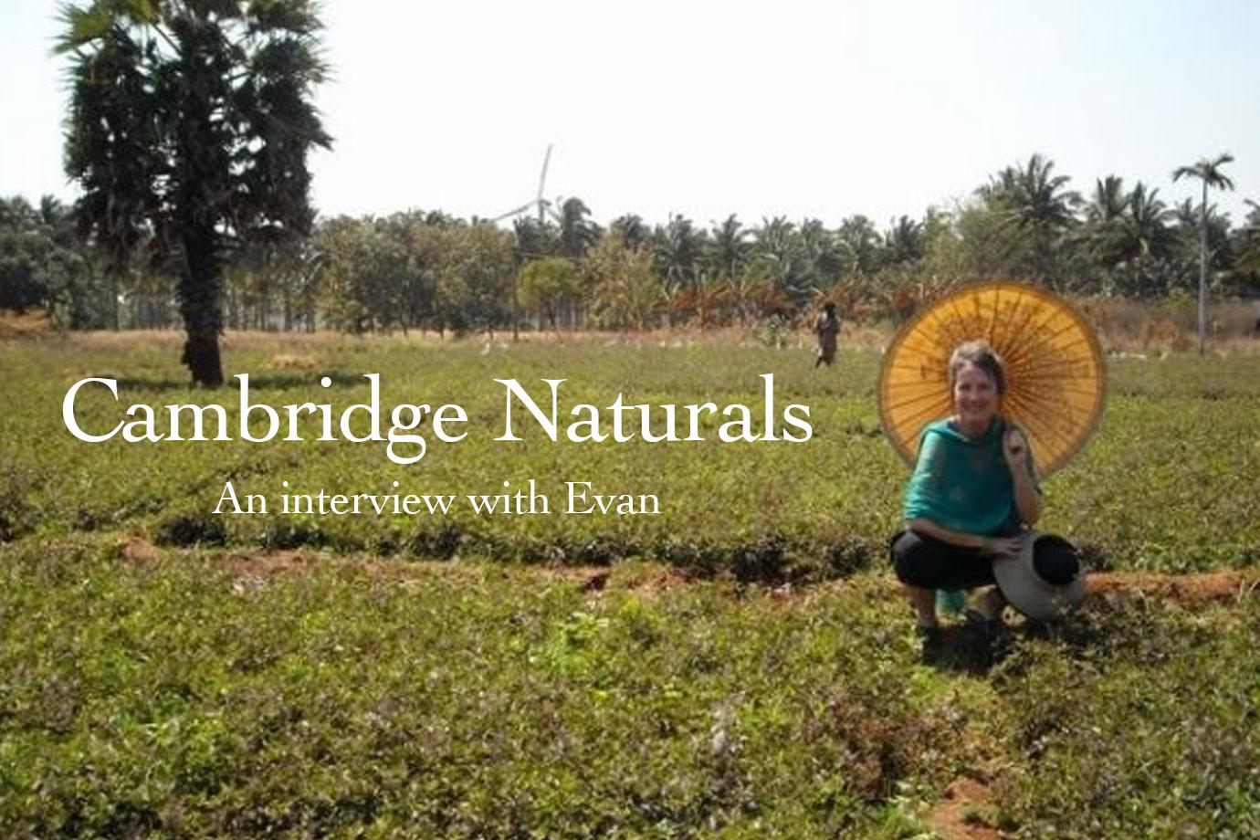 Cambridge Naturals ~ An Interview with Evan