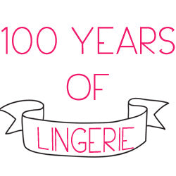 The evolution of 100 years of Lingerie!