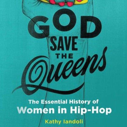 "Kathy Iandoli ""God Save the Queens: The Essential History of Women In Hip-Hop"" Book (2019)"
