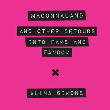 "Alina Simone. ""Madonnaland and Other Detours Into Fame and Fandom"" trade paperback book (2016). Cover image. Subject: Madonna, pop-culture, fans, community. Pop music fans."