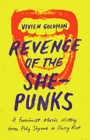 "Vivien Goldman, ""Revenge Of The She-Punks"" Book (2019). Front cover image. New feminist punk-themed tome from 'The Punk Professor,' U of Texas press."