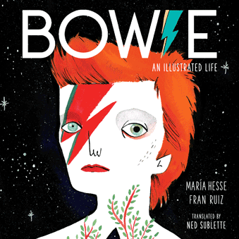 "Maria Hesse, Fran Ruiz and Ned Sublette, ""Bowie: An Illustrated Life"" Book (2019). Front cover image. U of Texas Press. Illustrated and translated book regarding the life of the late David Bowie."