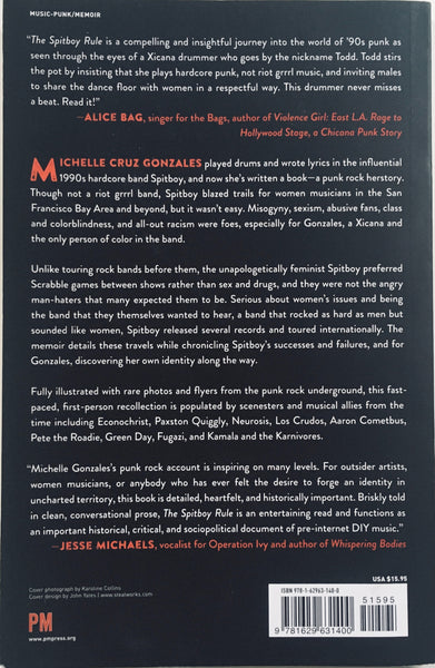 "Michelle Cruz Gonzales, ""The Spitboy Rule: Tales of a Xicana in a Female Punk Band"" Book (2016). Back cover image. Preface also features Mimi Thi Nguyen and Martin Sorrondeguy. Hardcore, feminism, and punk, Spitboy."