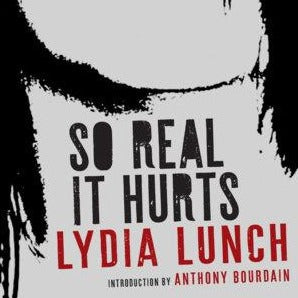 "Lydia Lunch ""So Real It Hurts"" Book (2019). Front cover image. Essays and reflections from the punk archives of Lydia Lunch."