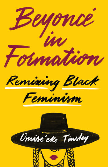 "Omise'eke Tinsley, ""Beyonce in Formation"" Book (2018). Front cover image. U of Texas Press. ""Remixing Black Feminism."""